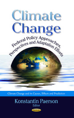 Climate Change: Federal Policy Approaches, Perspectives & Adaptation Efforts (Hardback)