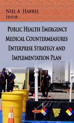 Public Health Emergency Medical Countermeasures Enterprise Strategy & Implementation Plan (Paperback)