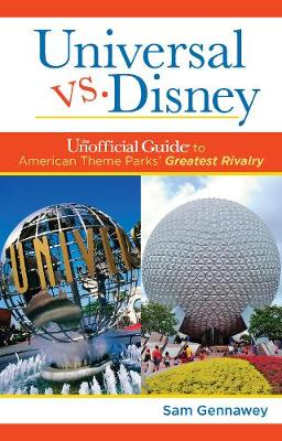 Universal versus Disney: The Unofficial Guide to American Theme Parks' Greatest Rivalry: The Unofficial Guide to American Theme Parks' Greatest Rivalry (Paperback)