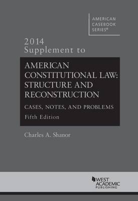 American Constitutional Law: Structure and Reconstruction, 2014 Supplement - American Casebook Series (Paperback)