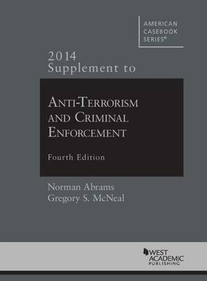 2014 Supplement to Anti-Terrorism and Criminal Enforcement - American Casebook Series (Paperback)