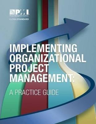 Implementing Organizational Project Management: A Practice Guide (Paperback)