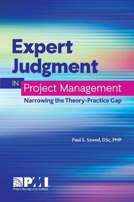 Expert Judgment in Project Management: Narrowing the Theory-Practice Gap (Paperback)