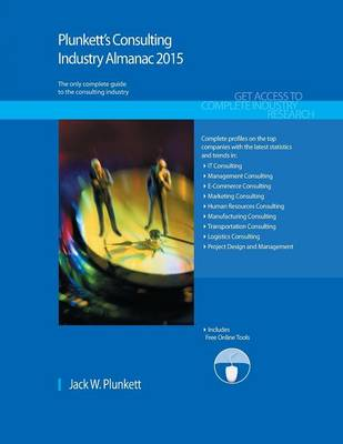 Plunkett's Consulting Industry Almanac 2015: Consulting Industry Market Research, Statistics, Trends & Leading Companies - Plunkett's Industry Almanacs (Paperback)