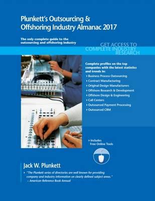 Plunkett's Outsourcing & Offshoring Industry Almanac 2017: Outsourcing & Offshoring Industry Market Research, Statistics, Trends & Leading Companies - Plunkett's Industry Almanacs (Paperback)