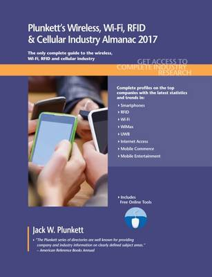 Plunkett's Wireless, Wi-Fi, RFID & Cellular Industry Almanac 2017: Wireless, Wi-Fi, RFID & Cellular Industry Market Research, Statistics, Trends & Leading Companies - Plunkett's Industry Almanacs (Paperback)