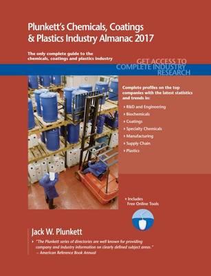 Plunkett's Chemicals, Coatings & Plastics Industry Almanac 2017: Chemicals, Coatings & Plastics Industry Market Research, Statistics, Trends & Leading Companies - Plunkett's Industry Almanacs (Paperback)