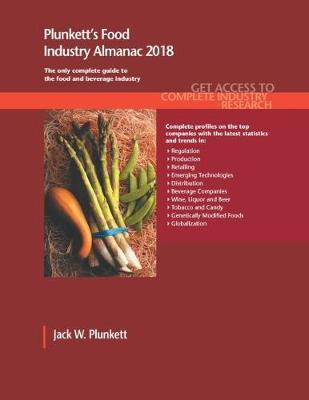 Plunkett's Food Industry Almanac 2018: Food & Beverages Industry Market Research, Statistics, Trends & Leading Companies - Plunkett's Industry Almanacs (Paperback)