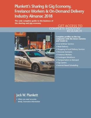 Plunkett's Sharing & Gig Economy, Freelance Workers & On-Demand Delivery Industry Almanac 2018: Sharing & Gig Economy, Freelance Workers & On-Demand Delivery Market Research, Statistics, Trends & Le - Plunkett's Industry Almanacs (Paperback)