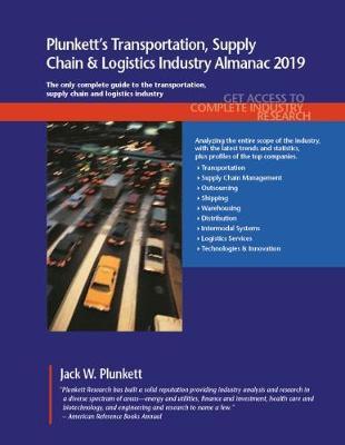 Plunkett's Transportation, Supply Chain & Logistics Industry Almanac 2019 - Plunkett's Industry Almanacs (Paperback)