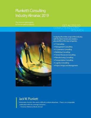 Plunkett's Consulting Industry Almanac 2019 - Plunkett's Industry Almanacs (Paperback)