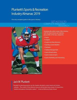 Plunkett's Sports & Recreation Industry Almanac 2019: Sports & Recreation Industry Market Research, Statistics, Trends and Leading Companies - Plunkett's Industry Almanacs (Paperback)