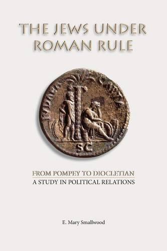 The Jews Under Roman Rule: From Pompey to Diocletian: A Study in Political Relations (Paperback)