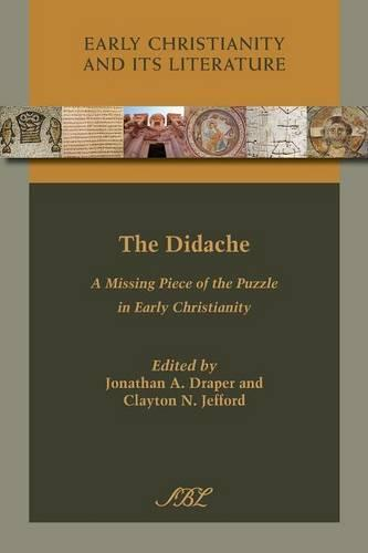 The Didache: A Missing Piece of the Puzzle in Early Christianity - Early Christianity and Its Literature 14 (Paperback)