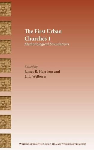 The First Urban Churches 1: Methodological Foundations - Writings from the Greco-Roman World Suppl 6 (Hardback)
