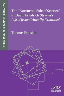 The Nocturnal Side of Science in David Friedrich Strauss's Life of Jesus Critically Examined - Emory Studies in Early Christianity 17 (Paperback)