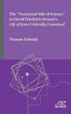The Nocturnal Side of Science in David Friedrich Strauss's Life of Jesus Critically Examined - Emory Studies in Early Christianity 17 (Hardback)