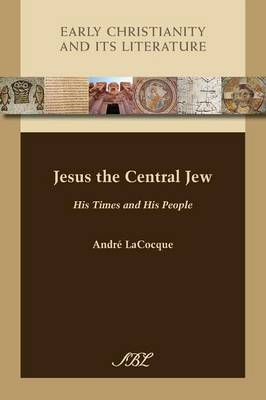 Jesus the Central Jew: His Times and His People - Early Christianity and Its Literature 15 (Paperback)