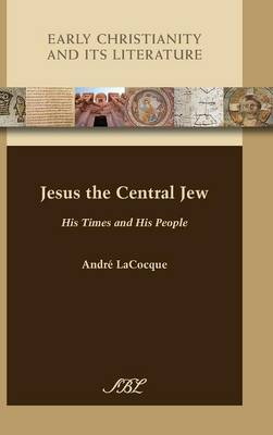 Jesus the Central Jew: His Times and His People - Early Christianity and Its Literature 15 (Hardback)
