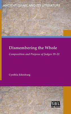 Dismembering the Whole: Composition and Purpose of Judges 19/21 (Hardback)