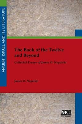 The Book of the Twelve and Beyond: Collected Essays of James D. Nogalski (Paperback)