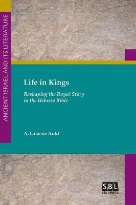 Life in Kings: Reshaping the Royal Story in the Hebrew Bible (Paperback)