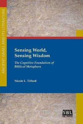 Sensing World, Sensing Wisdom: The Cognitive Foundation of Biblical Metaphors (Paperback)