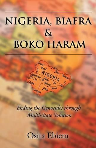 Nigeria, Biafra and Boko Haram: Ending the Genocides Through Multistate Solution (Paperback)