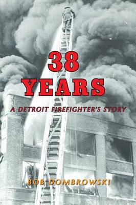 38 Years a Detroit Firefighter's Story (Paperback)