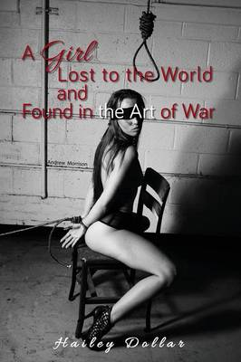 A Girl Lost to the World and Found in the Art of War (Paperback)