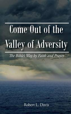 Come Out of the Valley of Adversity (Hardback)