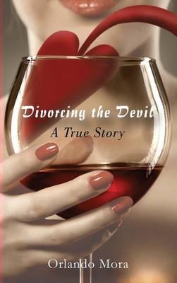 Divorcing the Devil a True Story (Hardback)