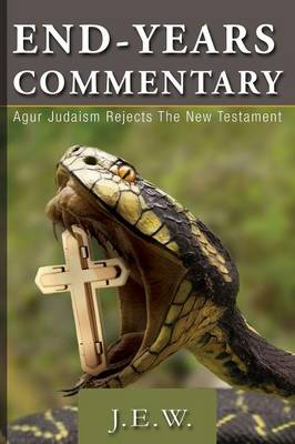 End Years Commentary: Agur Judaism Rejects the New Testament (Paperback)