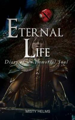Eternal Life Diary of an Immortal Soul October, 1337-June, 1358 (Hardback)