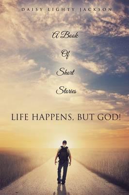 Life Happens, But God! (Paperback)
