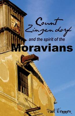 Count Zinzendorf and the Spirit of the Moravians (Paperback)