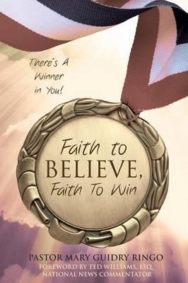 Faith to Believe, Faith to Win (Paperback)