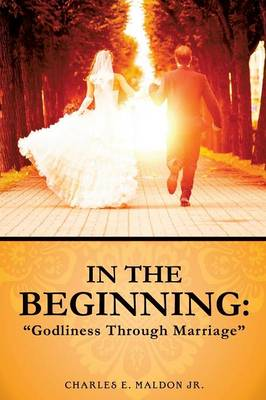 In the Beginning: Godliness Through Marriage (Paperback)
