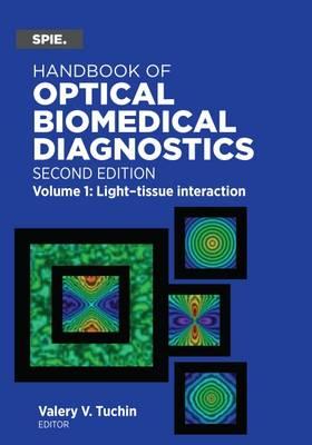 Handbook of Optical Biomedical Diagnostics, Volume 1: Light-Tissue Interaction - Press Monographs (Hardback)