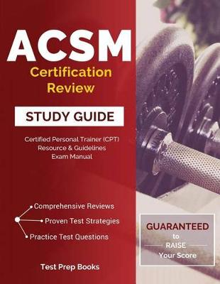 ACSM Certification Review Study Guide: Certified Personal Trainer (CPT) Resource & Guidelines Exam Manual (Paperback)