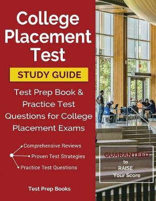 College Placement Test Study Guide: Test Prep Book & Practice Test Questions for College Placement Exams (Paperback)