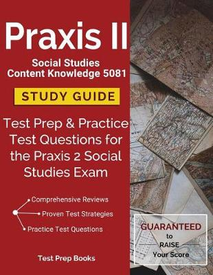 Praxis II Social Studies Content Knowledge 5081 Study Guide: Test Prep & Practice Test Questions for the Praxis 2 Social Studies Exam (Paperback)
