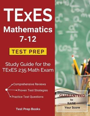 TExES Mathematics 7-12 Test Prep: Study Guide for the TExES 235 Math Exam (Paperback)