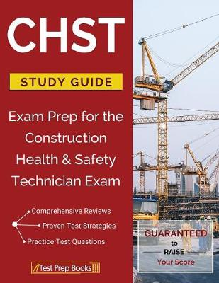 CHST Study Guide: Exam Prep for the Construction Health & Safety Technician Exam (Paperback)