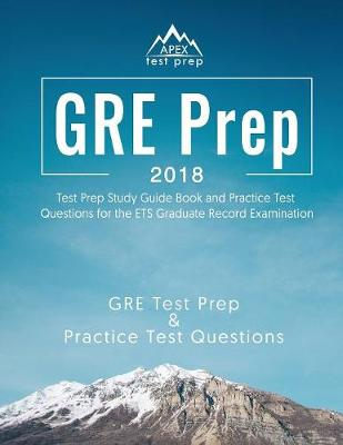 GRE Prep 2018: Test Prep Study Guide Book and Practice Test Questions for the Ets Graduate Record Examination (Paperback)