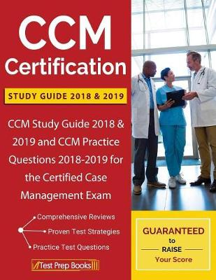 CCM Certification Study Guide 2018 & 2019: CCM Study Guide 2018 & 2019 and CCM Practice Questions 2018-2019 for the Certified Case Management Exam (Paperback)