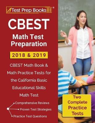 CBEST Math Test Preparation 2018 & 2019: CBEST Math Book & Math Practice Tests for the California Basic Educational Skills Math Test (Paperback)