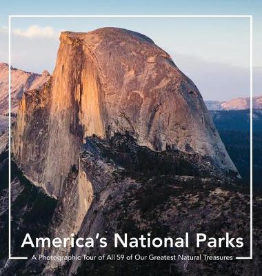America's National Parks: A Photographic Tour of All 59 of Our Greatest Natural Treasures: A National Parks Book: America's National Parks Coffee Table Book and Photography Book Tour of All 59 U.S National Parks (Hardback)