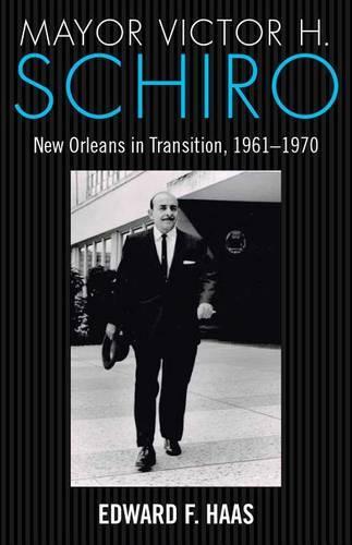 Mayor Victor H. Schiro: New Orleans in Transition, 1961-1970 (Hardback)