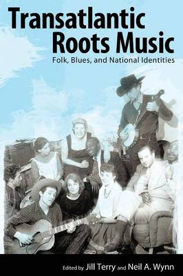 Transatlantic Roots Music: Folk, Blues, and National Identities - American Made Music Series (Paperback)